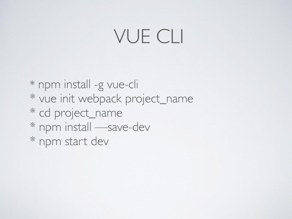 VUE CLI * npm install -g vue-cli * vue init web...