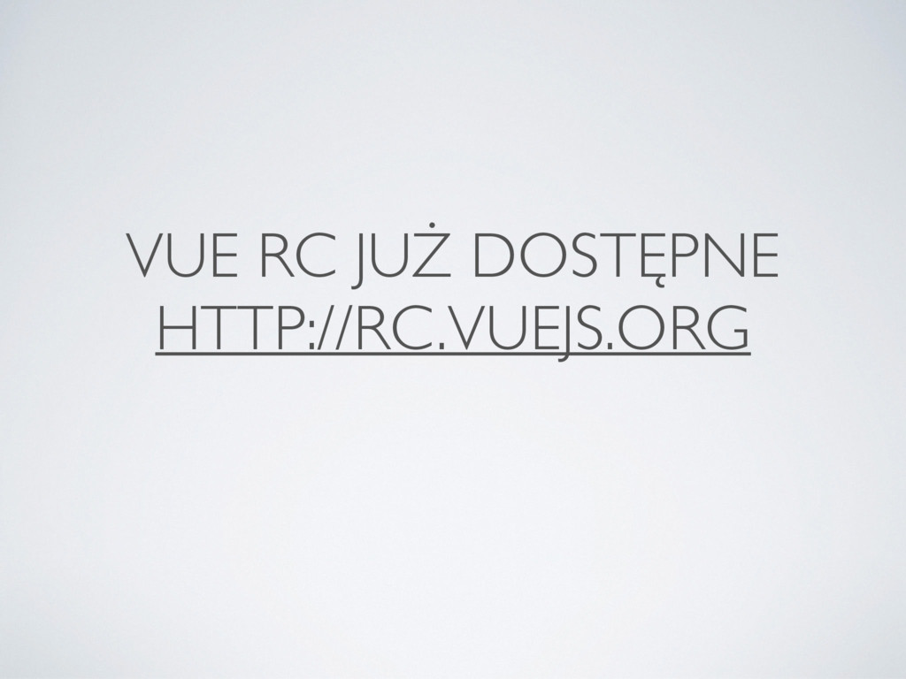 VUE RC JUŻ DOSTĘPNE HTTP://RC.VUEJS.ORG