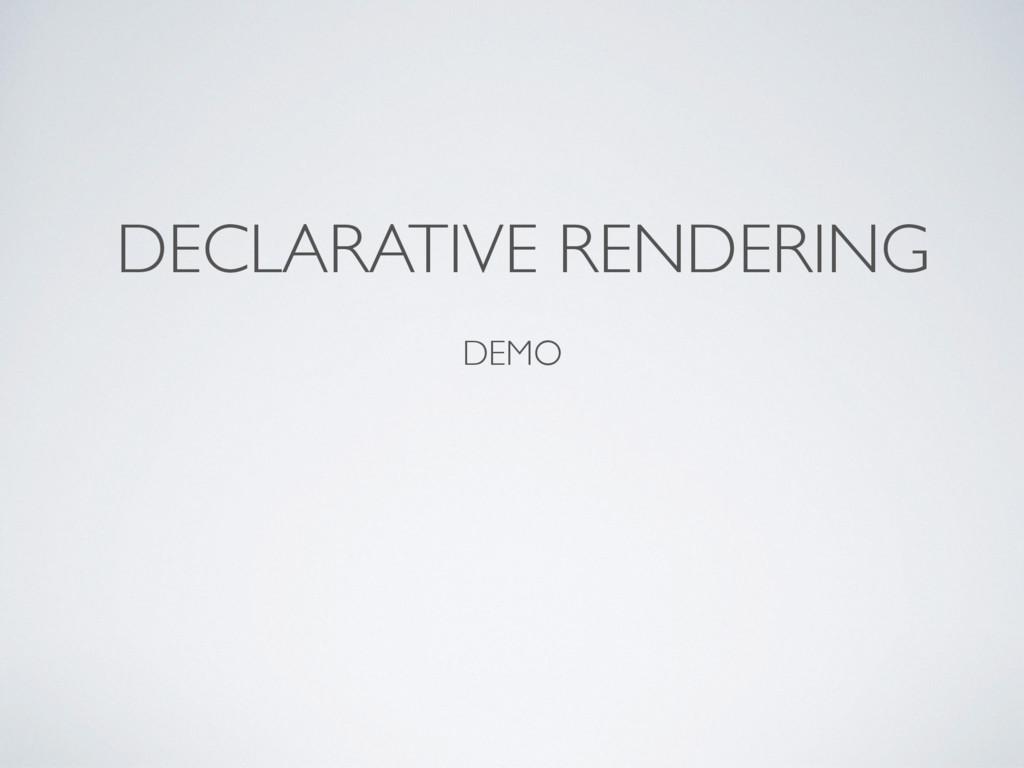 DECLARATIVE RENDERING DEMO