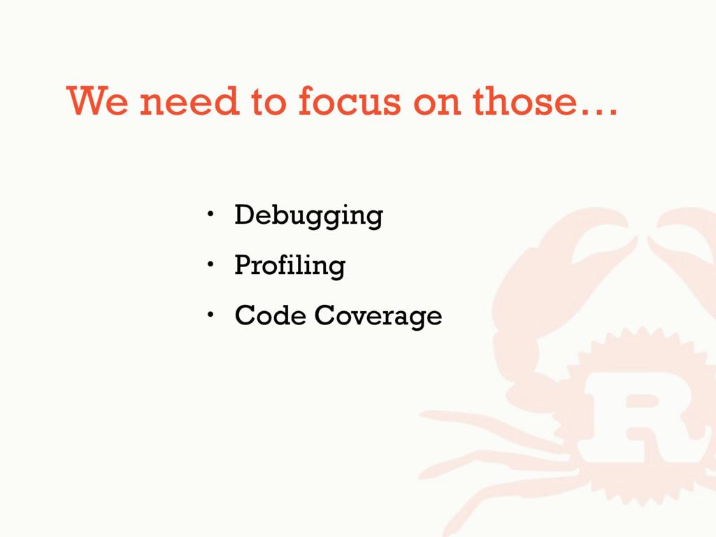 We need to focus on those… • Debugging • Profil...