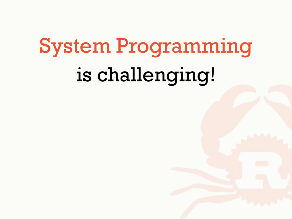 System Programming is challenging!