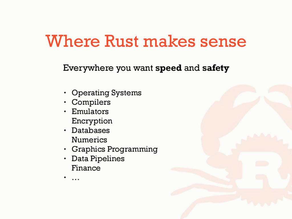 Where Rust makes sense Everywhere you want spee...