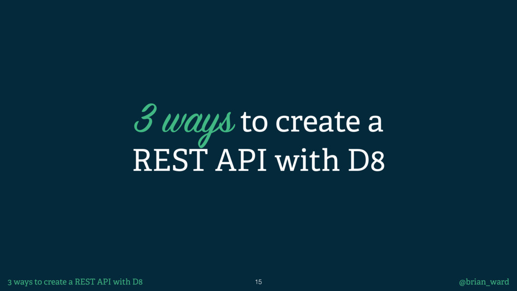 3 ways to create a REST API with D8 15 @brian_w...