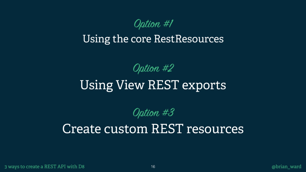 16 @brian_ward 3 ways to create a REST API with...