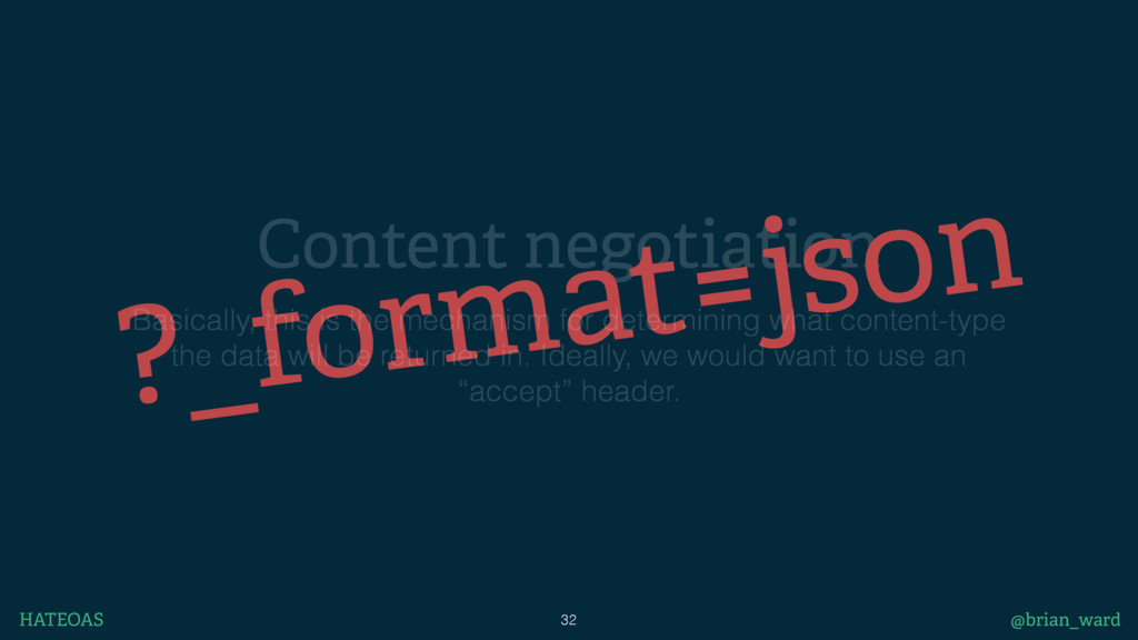 Content negotiation 32 @brian_ward HATEOAS ?_fo...