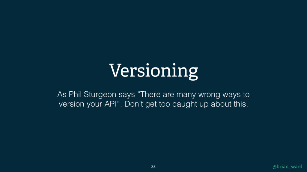 Versioning 38 @brian_ward As Phil Sturgeon says...