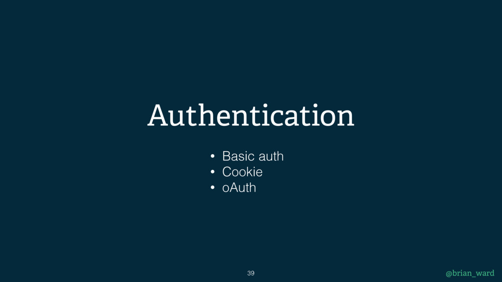 Authentication 39 @brian_ward • Basic auth • Co...
