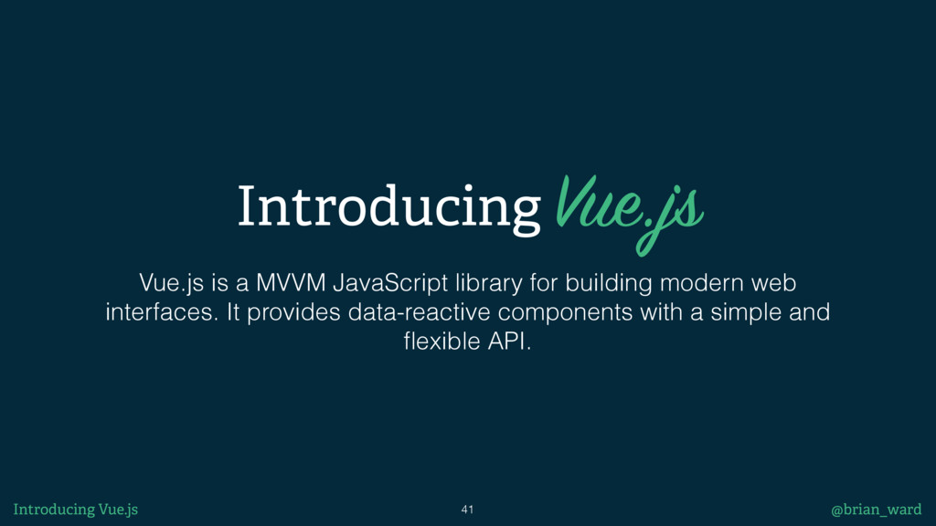 Introducing Vue.js Vue.js is a MVVM JavaScript ...
