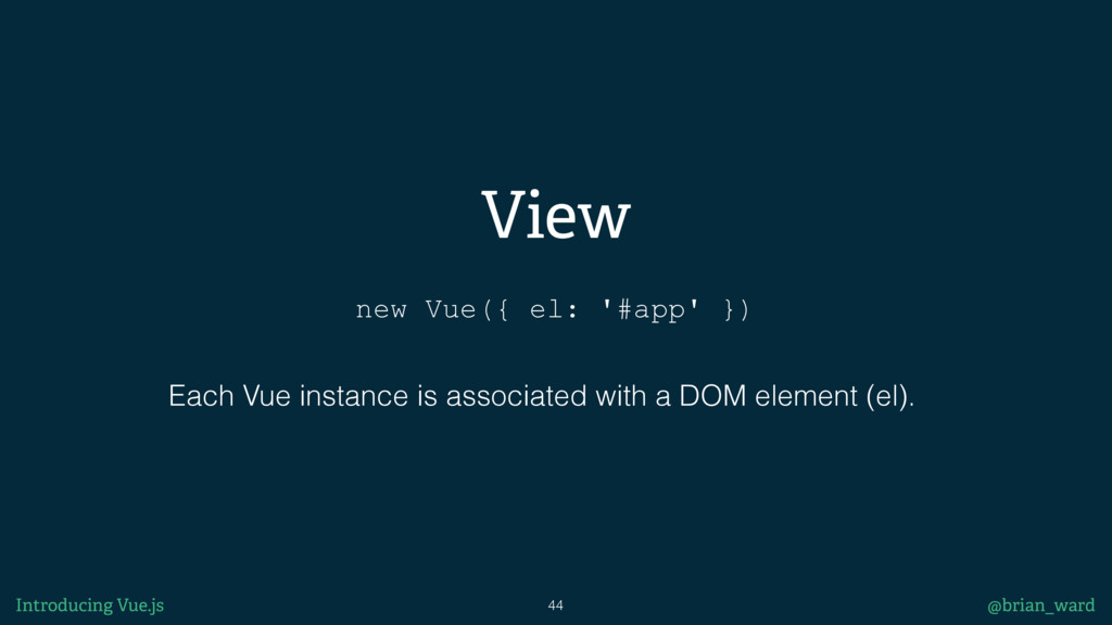 View new Vue({ el: '#app' }) Each Vue instance ...