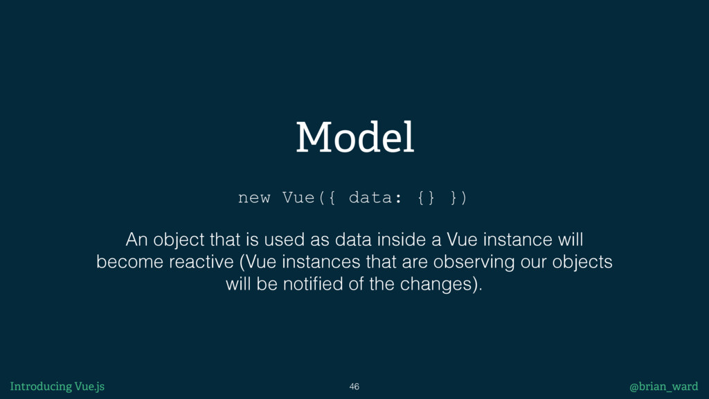 Model new Vue({ data: {} }) An object that is u...