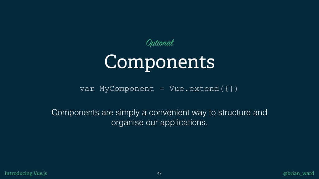 var MyComponent = Vue.extend({}) Components 47 ...