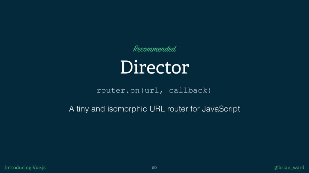 router.on(url, callback) Director A tiny and is...
