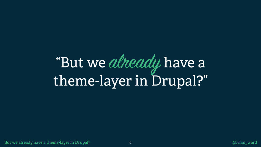 """But we already have a theme-layer in Drupal?"" ..."
