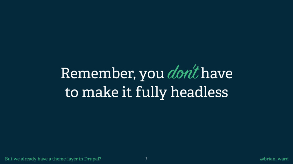 Remember, you don't have to make it fully headl...