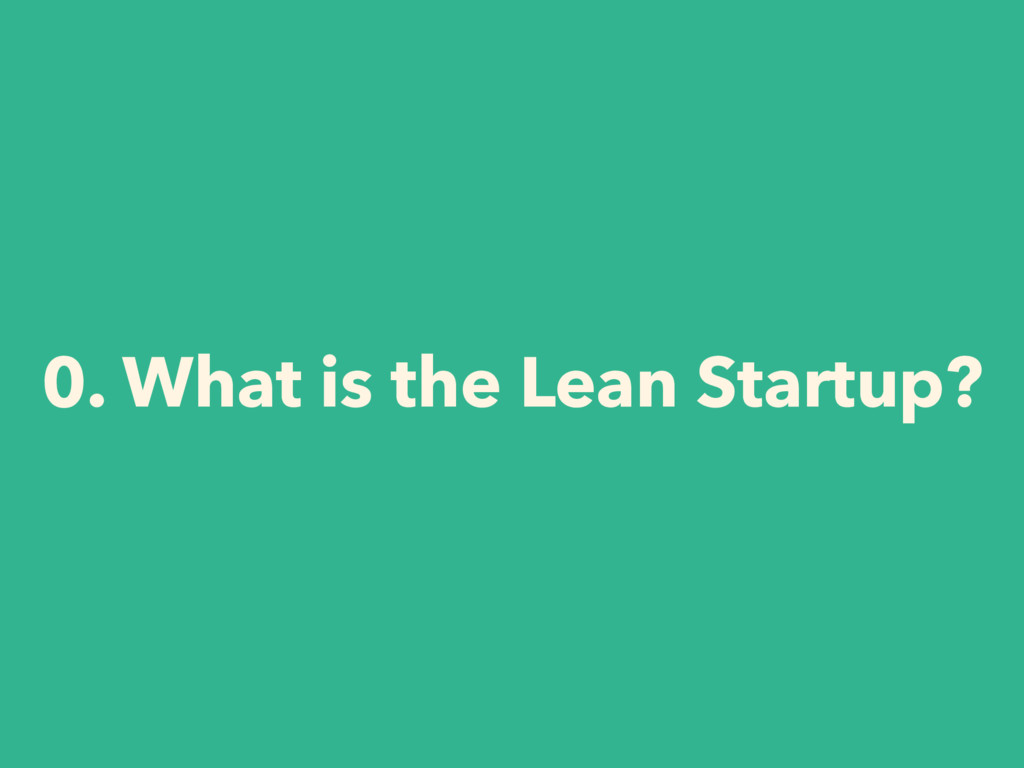 0. What is the Lean Startup?