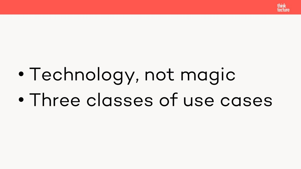 • Technology, not magic • Three classes of use ...