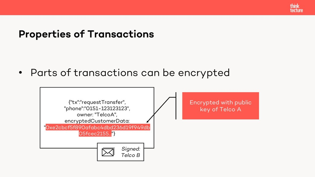 • Parts of transactions can be encrypted Proper...