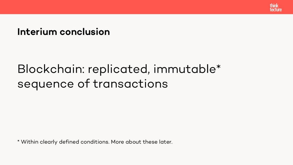 Blockchain: replicated, immutable* sequence of ...