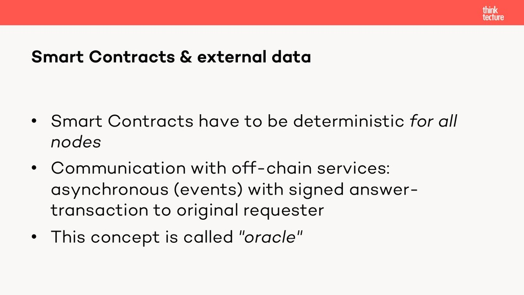• Smart Contracts have to be deterministic for ...