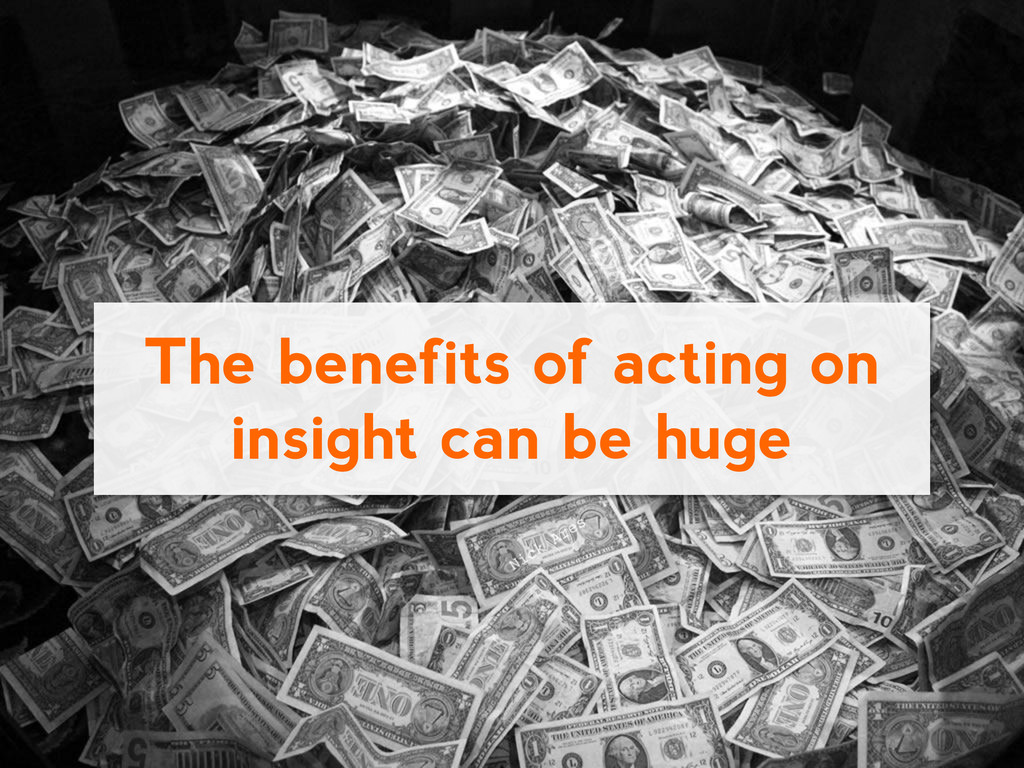 The benefits of acting on insight can be huge