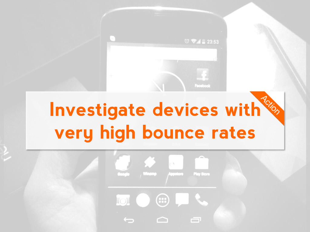 Investigate devices with very high bounce rates