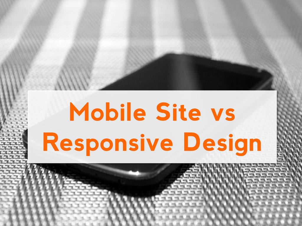 Mobile Site vs Responsive Design