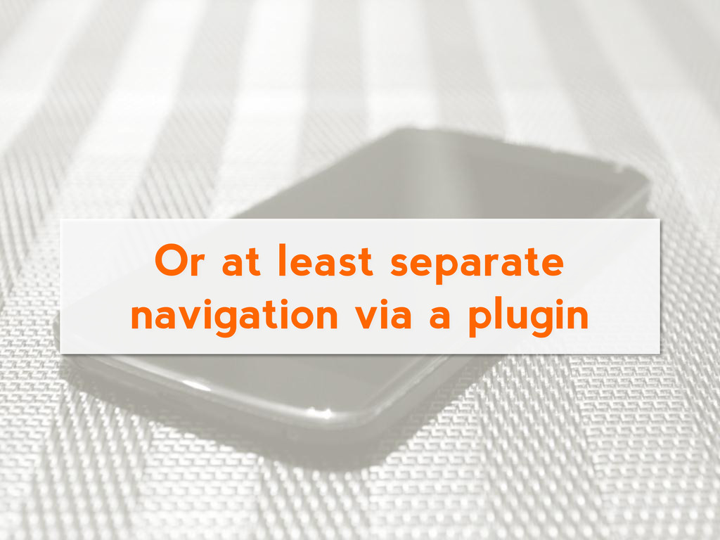 Or at least separate navigation via a plugin