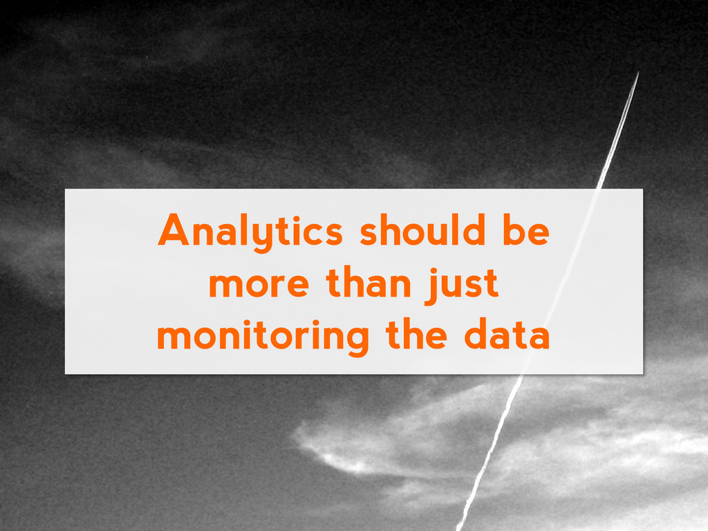 Analytics should be more than just monitoring t...