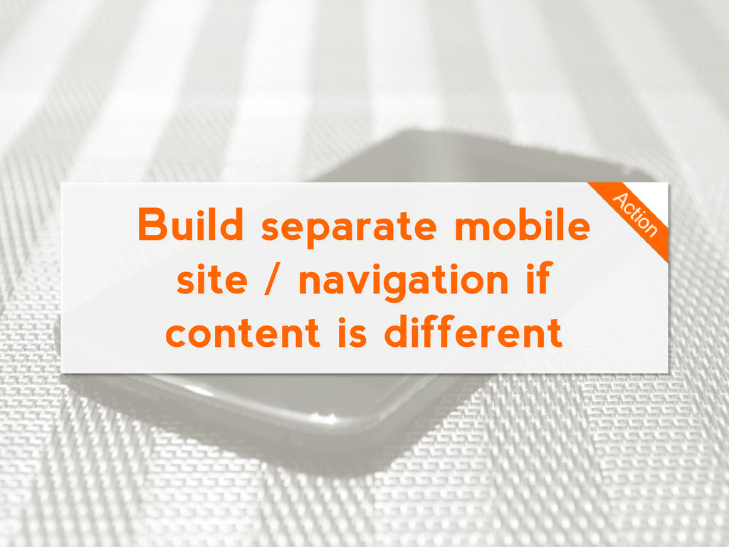 Build separate mobile site / navigation if cont...