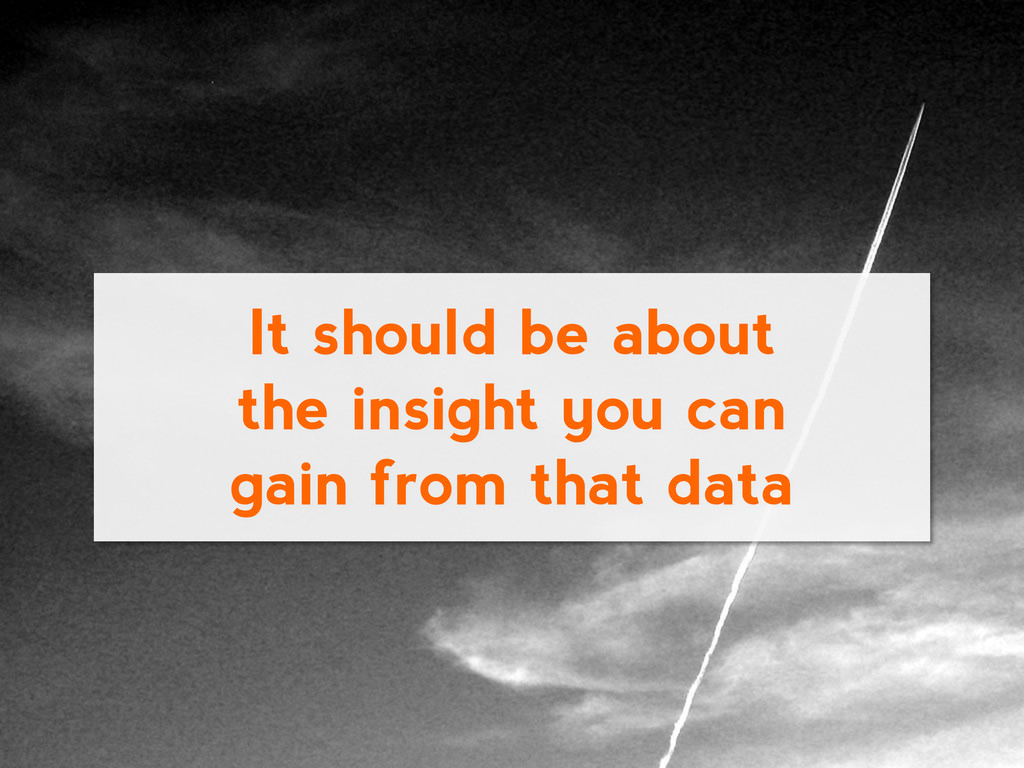 It should be about the insight you can gain fro...