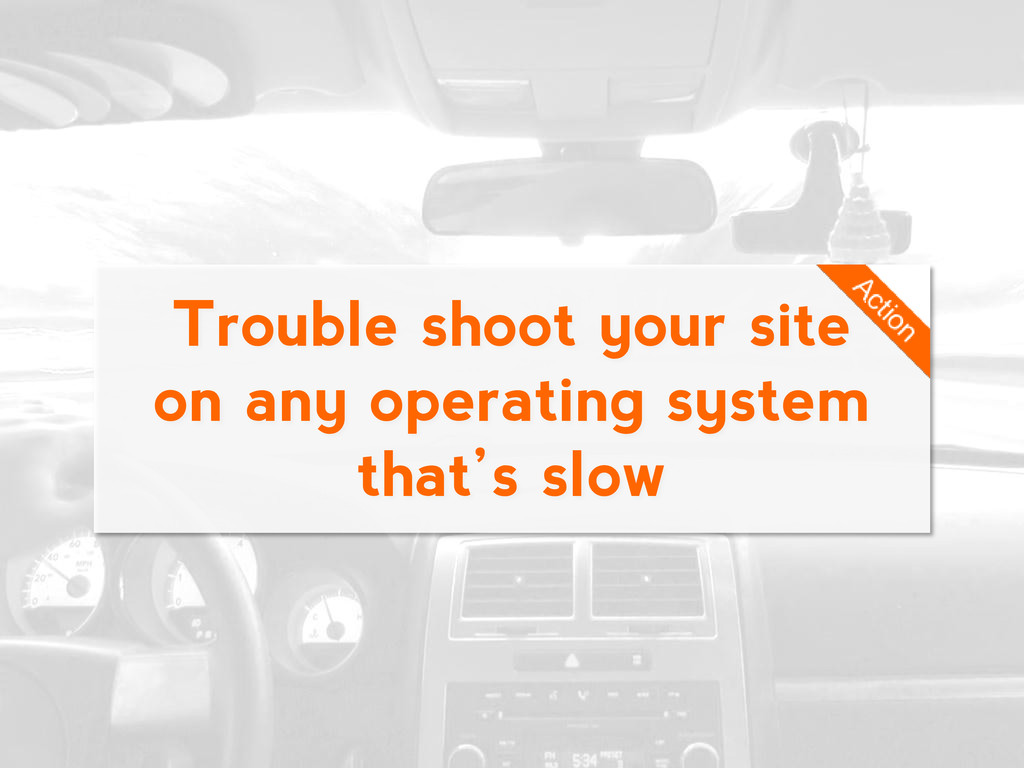 Trouble shoot your site on any operating system...
