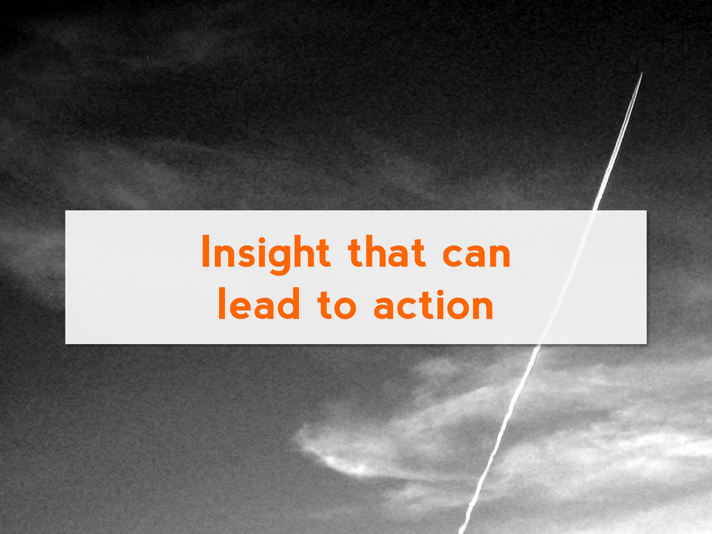 Insight that can lead to action
