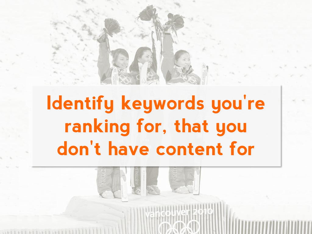 Identify keywords you're ranking for, that you ...
