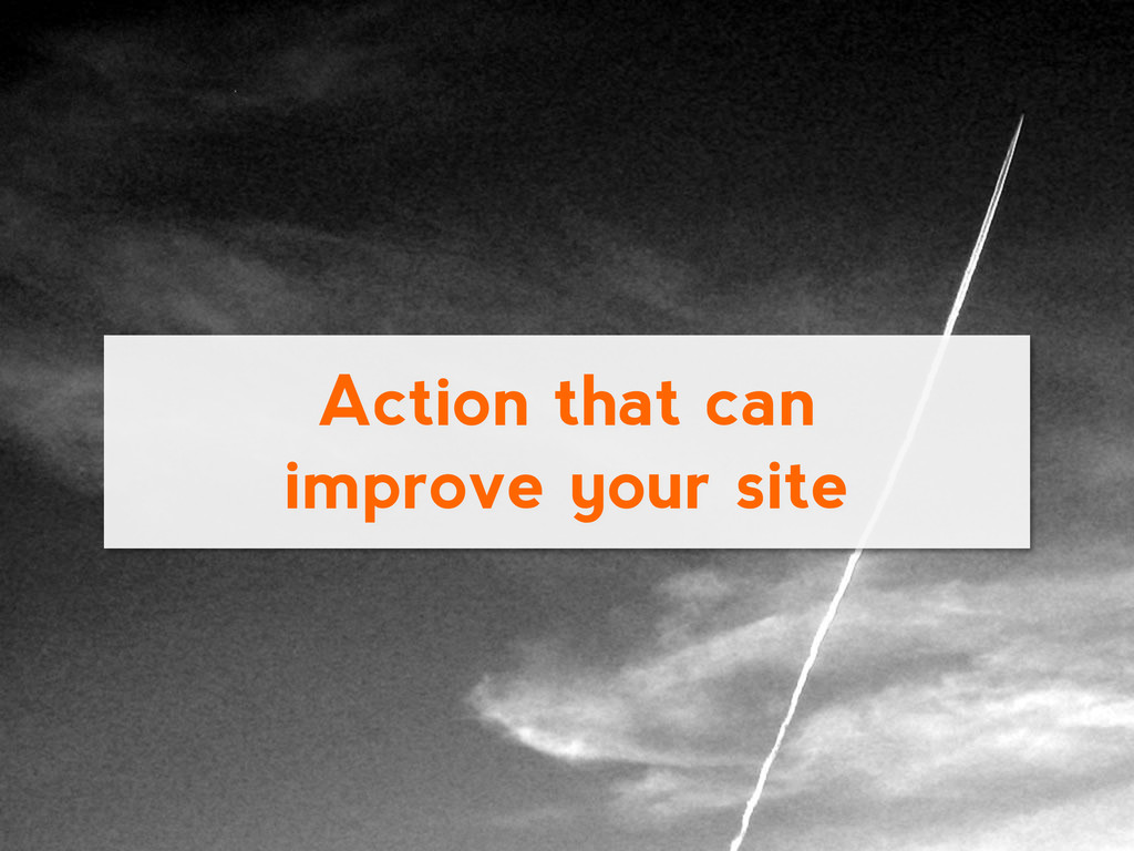 Action that can improve your site