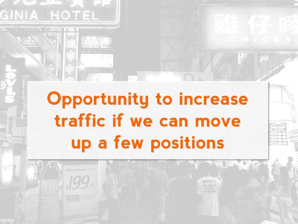 Opportunity to increase traffic if we can move ...