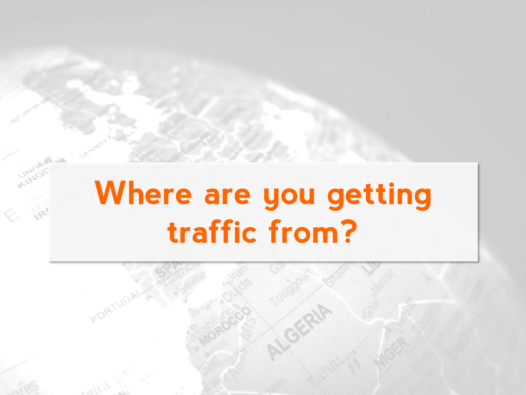 Where are you getting traffic from?