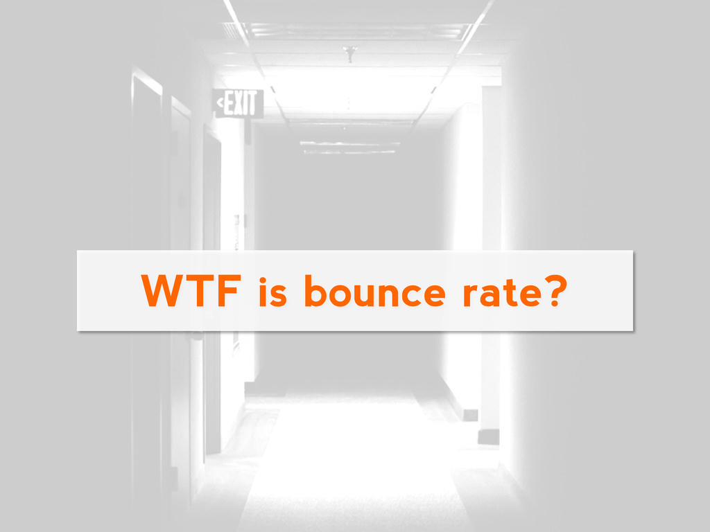 WTF is bounce rate?
