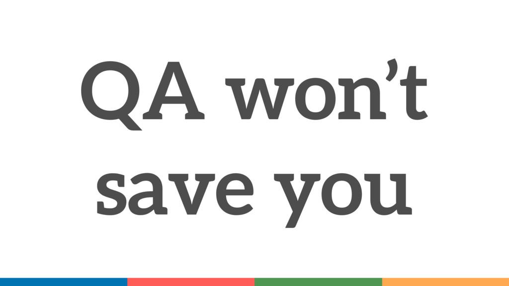 QA won't save you