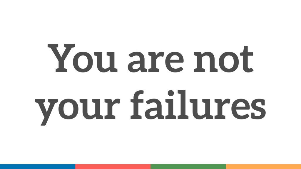 You are not your failures