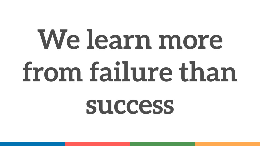 We learn more from failure than success