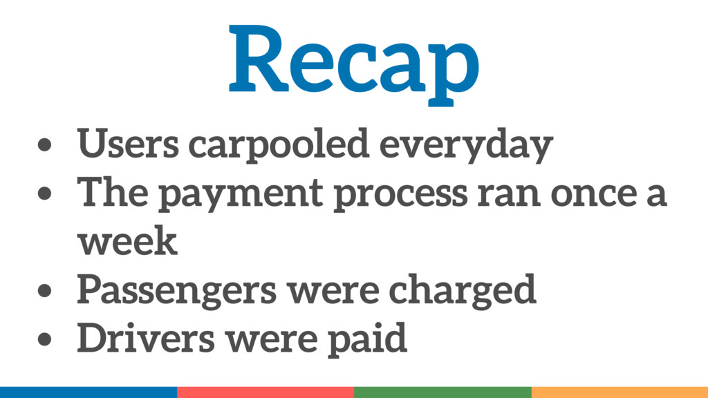Recap • Users carpooled everyday • The payment ...