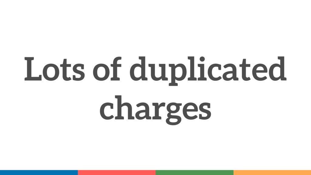 Lots of duplicated charges