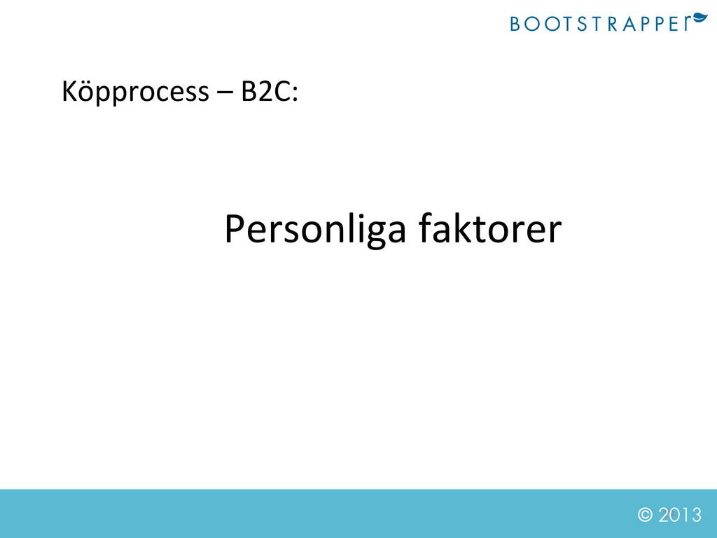 19  © 2013 Köpprocess – B2C:  Perso...