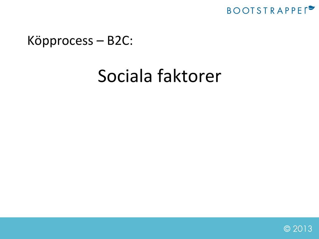 25  © 2013 Köpprocess – B2C:  Socia...
