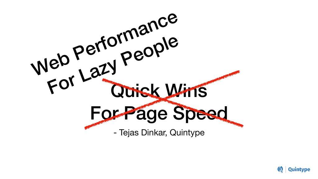 Quick Wins For Page Speed - Tejas Dinkar, Quint...