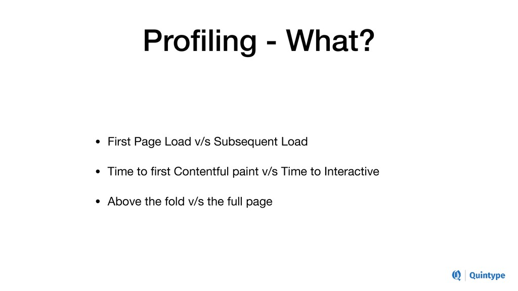 Profiling - What? • First Page Load v/s Subseque...