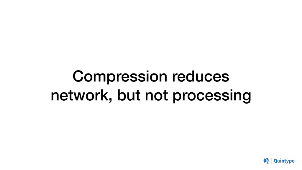 Compression reduces network, but not processing