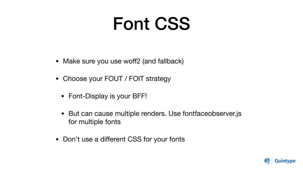 Font CSS • Make sure you use woff2 (and fallback...