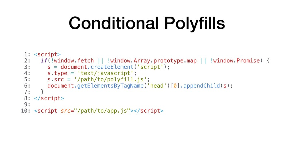Conditional Polyfills 1: <script> 2: if(!window....
