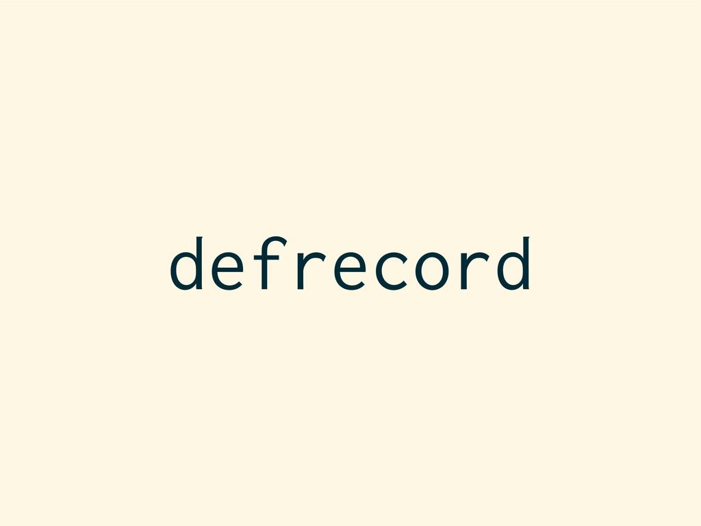defrecord